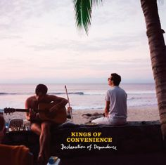 """Declaration of Dependence"" (Kings of Convenience, 2009)"
