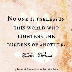 no one is worthless! | No One Is Useless In This World Who Lightens The Burdens of Another ...