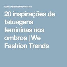 20 inspirações de tatuagens femininas nos ombros | We Fashion Trends