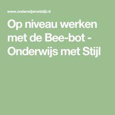Op niveau werken met de Bee-Bot- Onderwijs met Stijl