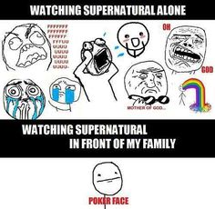 Watching Supernatural alone vs. Watching Supernatural in front of your of my family...  This could not be more true