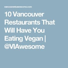 10 Vancouver Restaurants That Will Have You Eating Vegan | @VIAwesome
