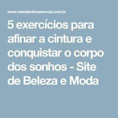 5 exercícios para afinar a cintura e conquistar o corpo dos sonhos - Site de Beleza e Moda