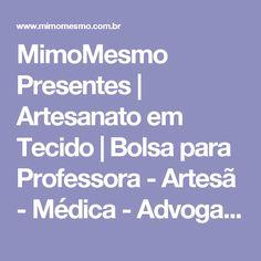 MimoMesmo Presentes | Artesanato em Tecido  | Bolsa para Professora - Artesã - Médica - Advogada