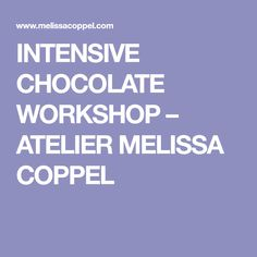 INTENSIVE CHOCOLATE WORKSHOP – ATELIER MELISSA COPPEL