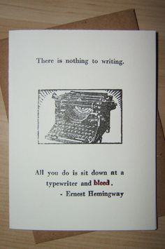 There is nothing to writing Ernest Hemingway by crystalvaughan Writing Quotes, Writing Prompts, Words Quotes, Me Quotes, Sayings, Hemingway Quotes, Ernest Hemingway, Verbatim, Writers Write
