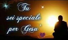 Tu sei speciale per Gesù