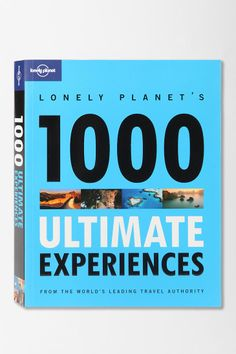 """1000 Ultimate Experience"" by Lonely Planet - 1000 ideas, places and activities to experience all over the world."