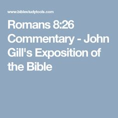 Romans 8:26 Commentary - John Gill's Exposition of the Bible