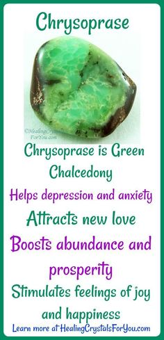 Chrysoprase is Green Chalcedony. Helps depression and anxiety. Attracts new love, abundance and prosperity and stimulates feelings of joy and happiness.