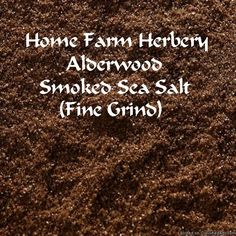 Smoked Alderwood Sea Salt, An absolute MUST for any good cook, Order now, FREE shipping    Home Farm Herbery's Smoked…