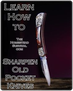 Learn How to Sharpen Old Pocket Knives - Homesteading Skills - The Homestead Survival .Com