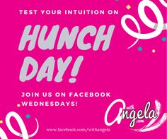 Join Angela- Psychic Intuitive Medium- on Facebook- as she shares some test your intuition Hunch Day Fun!