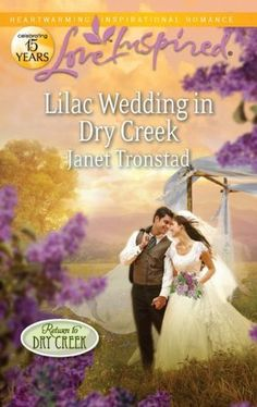 Janet Tronstad - Lilac Wedding in Dry Creek / https://www.goodreads.com/book/show/13261163-lilac-wedding-in-dry-creek?from_search=true&search_version=service_impr