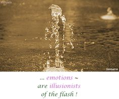 ... #emotions ~ are #illusionists of the #flash ! ( #Samara )