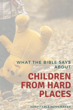"little boy carrying stuffed pooh bear with text overlay ""what the Bible says about children from hard places"""