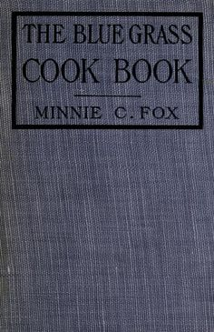 The Blue Grass Cook Book By Minnie C. Fox - (1905) - (archive)