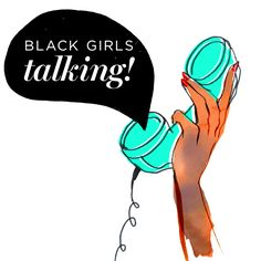 Black Girls Talking. Hosted by four women: Alesia, Fatima, Surelia, and Ramou. Their topics range from hip hop to lip gloss to criminal justice to just about anything else. They critique mediated representations of people of color through the lens of pop culture.