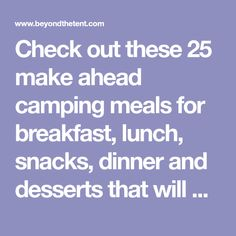 Check out these 25 make ahead camping meals for breakfast, lunch, snacks, dinner and desserts that will keep your family fed on your next camping trip.