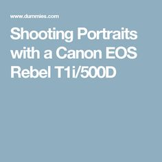Shooting Portraits with a Canon EOS Rebel T1i/500D