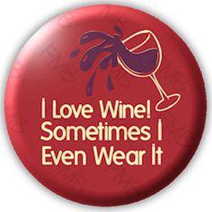 I love wine sometimes I even wear it!