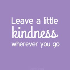 Spreading kindness. One of Lora Weaver's fave things to do:)