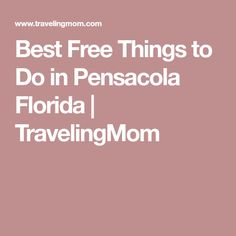 Best Free Things to Do in Pensacola Florida   TravelingMom