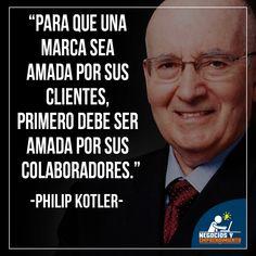"""""""Para que una marca sea amada por sus clientes, primero debe ser amada por sus colaboradores."""" -Philip Kotler Entrepreneur Inspiration, Quotations, Leadership, Digital Marketing, Psychology, Coaching, Wisdom, Education, How To Plan"""