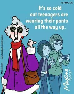 Its so cold out teenagers are wearing their pants all the way up. - Maxine Humor - Maxine Humor meme - - The post Its so cold out teenagers are wearing their pants all the way up. appeared first on Gag Dad. Really Funny, The Funny, Funny Lady, Aunty Acid, Winter Fun, Funny Signs, Just For Laughs, Laugh Out Loud, Make Me Smile