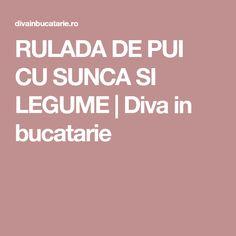 RULADA DE PUI CU SUNCA SI LEGUME | Diva in bucatarie