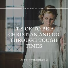 It's Ok To Be A Christian And Go Through Tough Times