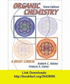 Free download organic chemistry by francis a carey fourth edition organic chemistry a brief course 9780072319446 robert c atkins francis a carey isbn 10 0072319445 isbn 13 978 0072319446 tutorials pdf fandeluxe Images
