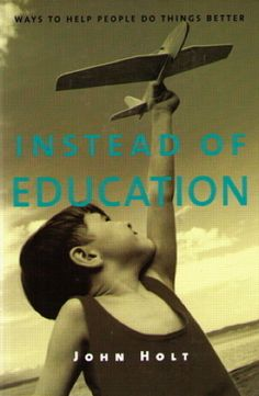 John Holt and Unschooling-love this book! Might be my favorite of his.
