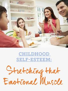 Childhood Self-Esteem: Stretching that Emotional Muscle | Grown Ups Magazine - 5 tips on how YOU can foster healthy and positive self-esteem