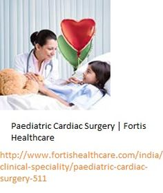 Paediatric Cardiac Surgery   Fortis Healthcare