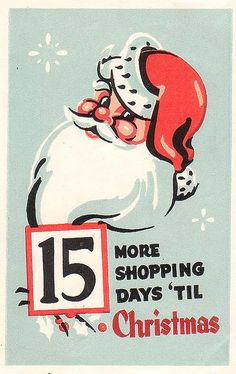 No really, there's only 15 more Shopping Days until Christmas.  ack!