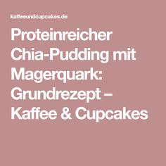 Proteinreicher Chia-Pudding mit Magerquark: Grundrezept – Kaffee & Cupcakes