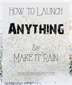 How to Launch ANYTHING and Make it Rain/ Lisa Jacobs/  do the numbers count?