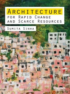 Architecture for Rapid Change and Scarce Resources, by Sumita Sinha