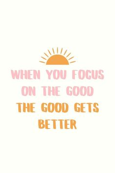 When You Focus On The Good, The Good gets better #quotes Motivacional Quotes, Words Quotes, Wise Words, Best Quotes, Good Qoutes, Quotes On Walls, Daily Quotes, Indie Quotes, Career Quotes