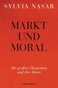 """Ganz frisch beim Buchhändler der Herzen: Sylvia Nasar, """"Markt und Moral. Die großen Ökonomen und ihre Ideen""""."""