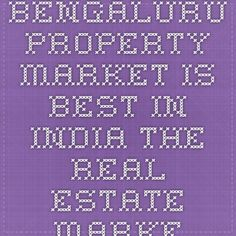 BENGALURU PROPERTY MARKET IS BEST IN INDIA  The real estate market in Bengaluru is one of the best in the country currently, and provides a glimmer of hope to investors at a time when the outlook for the sector across India is dim, National Association of Realtors-India president Farook Mahmood said.  - See more at: http://bangalore5.com/generalnews/2015/08/19/bengaluru-property-market-is-best-in-india/#sthash.WBoTSX6A.dpuf
