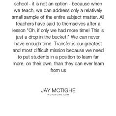 """Jay McTighe - """"Transfer must be the aim of all teaching in school - it is not an option - because..."""". education, time"""