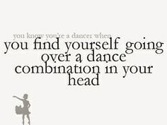 You know you're a dancer when you find yourself going over a dance combination in your head