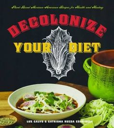 Decolonize Your Diet: Plant-Based Mexican-American Recipes for Health and Healing by Luz Calvo http://smile.amazon.com/dp/1551525925/ref=cm_sw_r_pi_dp_02NUwb0FBH4FA
