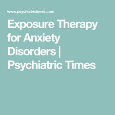 Exposure Therapy for Anxiety Disorders Exposure Therapy, Anxiety Therapy, Anxiety Disorder, Disorders, Clinic, Mental Health, Feelings, Times, Behavior Modification