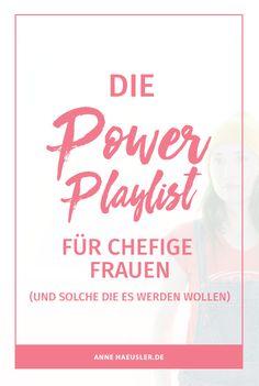 Motivation für die Ohren: die Powerplaylist für chefige Frauen I www.annehaeuser.de