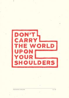 don't carry the world upon your shoulders