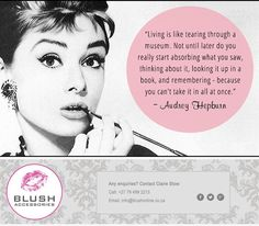 """Living is like tearing through a museum. Not until later do you really start absorbing what you saw, thinking about it, looking it up in a book, and remembering - because you can't take it in all at once."" - Audrey Hepburn. #blushSA #AudreyHepburn"