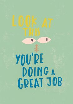 Look at this: you're doing a great job. Motivational quote